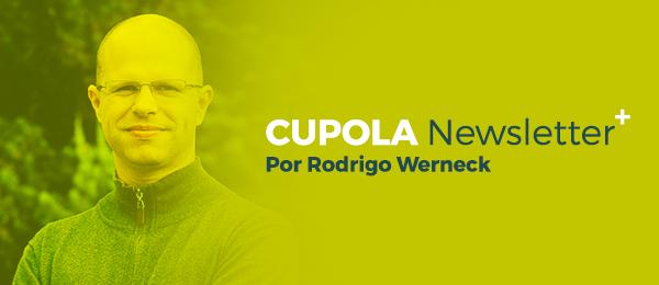 CUPOLA Newsletter por Rodrigo Werneck